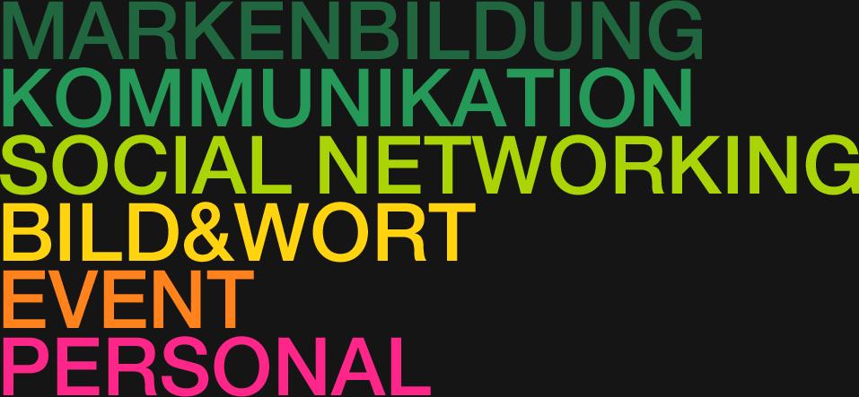 MARKENBILDUNG. KOMMUNIKATION. SOCIAL NETWORKING. BILD&WORT. EVENT. PERSONAL.